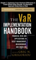 The Var Implementation Handbook, Chapter 7 - Explaining Cross-sectional Differences In Credit Default Swap Spreads: An Alternative Approach Using Value At Risk