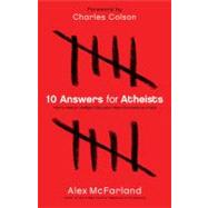 10 Answers for Atheists : How to Have an Intelligent Discussion about the Existence of God