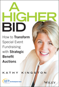 Transform fundraising events into long-term revenue with expert  auction advice   A Higher Bid is the nonprofit school and organization  guide to planning and executing more exciting, more lucrative  special event fundraisers
