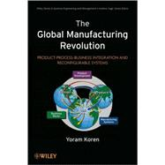 The Global Manufacturing Revolution Product-Process-Business Integration and Reconfigurable Systems