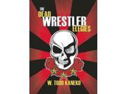 The Dead Wrestler Elegies
