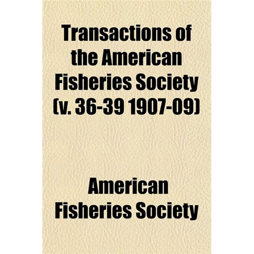 Transactions of the American Fisheries Society (V. 36-39 1907-09)