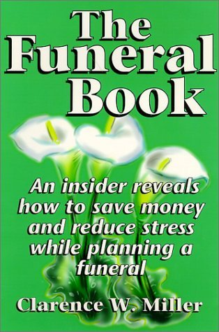Funeral Book, The: An Insider Reveals How to Save Money and Reduce Stress While Planning a Funeral