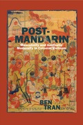 Post-Mandarin offers an engaging look at a cohort of Vietnamese intellectuals who adopted European fields of knowledge, a new Romanized alphabet, and print media—all of which were foreign and illegible to their fathers