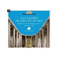 À la Gloire de Dieu et du Roi: Splendeurs de la Musique Sacrée sous Louis XIV (Music CD)
