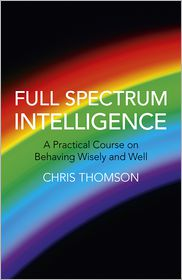 Full Spectrum Intelligence: A Practical Course on Behaving Wisely and Well