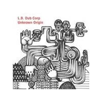 L.B. Dub Corp - Unknown Origin (Music CD)