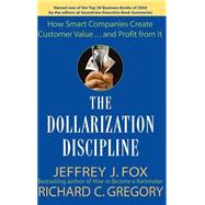 The Dollarization Discipline How Smart Companies Create Customer Value...and Profit from It