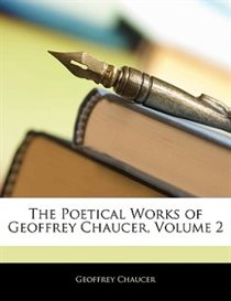 The Poetical Works Of Geoffrey Chaucer, Volume 2
