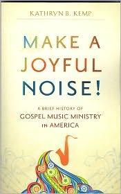 Make a Joyful Noise: A Brief History of Gospel Music in America