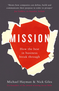 In Mission: How the Best in Business Break Through, Michael Hayman and Nick Giles show companies how to join the ranks of today's business winners.Business as usual is over
