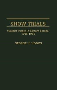 Show Trials: Stalinist Purges In Eastern Europe, 1948-1954