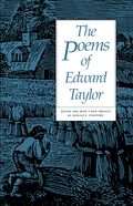 Now considered America's foremost colonial poet, Edward Taylor was virtually unknown until some of his poems were discovered in the Yale library and published in 1937
