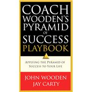 Coach Wooden's Pyramid of Success Playbook Applying the Pyramid of Success to Your Life