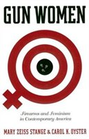 Gun Women: Firearms And Feminism In Contemporary America