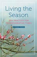 Living The Season: Zen Practice For Transformative Times