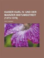 Kaiser Karl Iv. Und Der Mainzer Bistumsstreit (1373-1378)