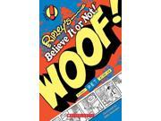 Woof! Ripley's Shout Outs Binding: Paperback Publisher: Scholastic Publish Date: 2012/04/01 Synopsis: Collects stories of unusual and amazing pets, including a cat that could predict the weather, a movie-star dog, and Rebecca, the pet raccoon of President Calvin Coolidge
