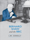 George Bernard Shaw's frequently stormy but always creative relationship with the British Broadcasting Corporation was in large part responsible for making him a household name on both sides of the Atlantic