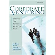 Corporate Venturing : Creating New Businesses Within The Firm