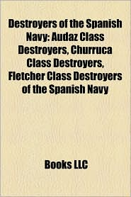 Destroyers of the Spanish Navy: Audaz Class Destroyers, Churruca Class Destroyers, Fletcher Class Destroyers of the Spanish Navy