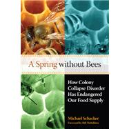 A Spring without Bees How Colony Collapse Disorder Has Endangered Our Food Supply