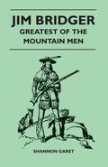 Jim Bridger - Greatest Of The Mountain Men