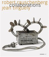 Robert Rauschenberg & Jean Tinguely:  Collaborations