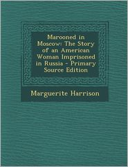 Marooned in Moscow: The Story of an American Woman Imprisoned in Russia - Primary Source Edition