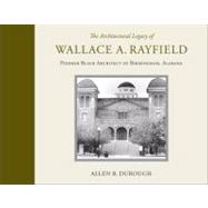 The Architectural Legacy of Wallace A. Rayfield: Pioneer Black Architect of Birmingham, Alabama