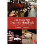 The Properties Directors Handbook: Managing A Prop Shop For Theatre
