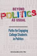 Beyond Politics as Usual: Paths for Engaging College Students in Politics sheds light on the political learning, thinking, and acting of college students today