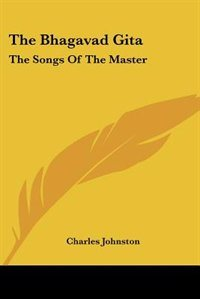 The Bhagavad Gita: The Songs Of The Master