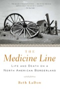 The Medicine Line: Life and Death on the North American Borderland, is a complex and oftentimes dramatic mix of narrative storytelling and history in which ironies are explored, patterns of deed and response are uncovered, examined and evaluated...Beth Ladow is a compelling stylist who writes with warmth and insight, and she has given us a smart book, which will help us understand one another, and a good read