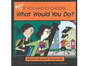 More If You Had to Choose What Would You Do? Binding: Paperback Publisher: Random House Childrens Books Publish Date: 2003/05/01 Synopsis: Presents a number of scenarios involving ethical dilemmas and asks the reader to decide what to do