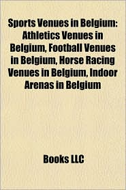 Sports Venues in Belgium: Athletics Venues in Belgium, Football Venues in Belgium, Horse Racing Venues in Belgium, Indoor Arenas in Belgium