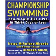 Championship Swimming : How to Improve Your Technique and Swim Faster in Thirty Days or Less