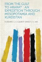 From The Gulf To Ararat: An Expedition Through Mesopotamia And Kurdistan