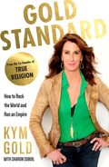 "Kym Gold's mantra never settle for a no, always look for a yes"" is what led her to co-create True Religion Brand Jeans, a major retail clothing company which she sold for close to a billion dollars in 2013"