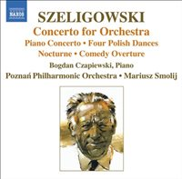 Szeligowski: Concerto For Orchestra; Piano Concerto; Four Polish Dances; Nocturne; Comedy Overture