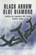 Black Arrows Blue Diamond: Leading The Legendary Raf Flying Display Teams