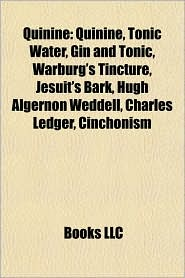 Quinine: Quinine, Tonic Water, Gin and Tonic, Warburg's Tincture, Jesuit's Bark, Hugh Algernon Weddell, Charles Ledger, Cinchonism