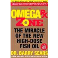 The Omega Rx Zone: The Miracle of the New High- Dose Fish Oil