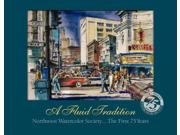A Fluid Tradition: Northwest Watercolor Society...the First 75 Years Publisher: Univ of Washington Pr Publish Date: 5/1/2015 Language: ENGLISH Pages: 128 Weight: 2.49 ISBN-13: 9780692269954 Dewey: 709