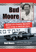 Bud Moore: Memoir Of A Country Mechanic From D-day To Nascar Glory