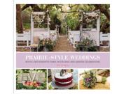 Prairie Style Weddings: Rustic and Romantic Farm, Woodland, and Garden Celebrations Publisher: Chronicle Books Llc Publish Date: 12/2/2014 Language: ENGLISH Pages: 183 Weight: 2.59 ISBN-13: 9781452127965 Dewey: 395