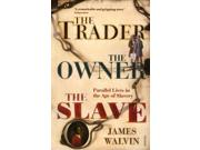 The Trader, the Owner, the Slave Reprint Binding: Paperback Publisher: Trafalgar Square Publish Date: 2008/05/28 Synopsis: Examining the lives of three individuals caught up in the enterprise of human enslavement - a trader, an owner and a slave, this book offers an interpretation of the barbaric world of slavery and of its historic end in April 1807
