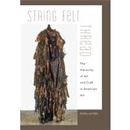 String, Felt, Thread : The Hierarchy of Art and Craft in American Art