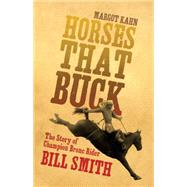 Horses That Buck: The Story Of Champion Bronc Rider Bill Smith