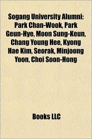 Sogang University Alumni: Park Chan-Wook, Park Geun-Hye, Moon Sung-Keun, Chang Young Hee, Kyong Hae Kim, Seorak, Minjoong Yoon, Choi Soon-Hong